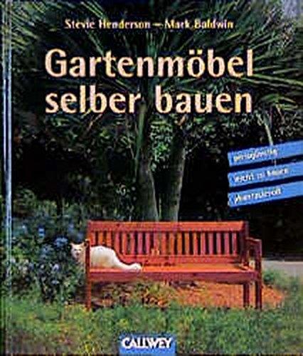 Gartenmöbel selber bauen: Preisgünstig, leicht zu bauen, phantasievoll (Möbel Baldwin)