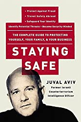 Staying Safe: The Complete Guide to Protecting Yourself, Your Family, and Your Business