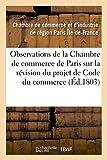 Observations de la Chambre de commerce de Paris sur la révision du projet de Code du commerce...