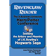 Ravenclaw Reader: Seeking the Meaning and Artistry of J.K. Rowling's Hogwarts Saga, Essays from the St. Andrews University Harry Potter Conference (English Edition)