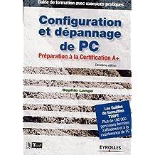 Configuration et dépannage de PC : Préparation à la certification A+ Guide de formation avec exercices pratiques