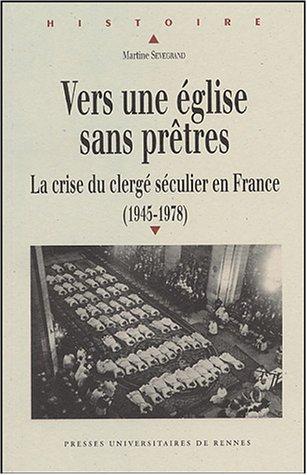 Vers une Eglise sans prêtres : La crise du clergé séculier en France (1945-1978) par Martine Sevegrand