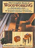 The Complete Book of Woodworking: Detailed Plans for More Than 40 Fabaulous Projects
