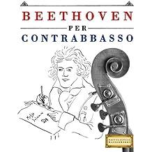 Beethoven per Contrabbasso: 10 Pezzi Facili per Contrabbasso Libro per Principianti