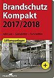 Brandschutz Kompakt 2017/2018: Adressen  Bautabellen  Vorschriften