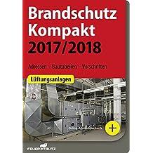 Brandschutz Kompakt 2017/2018: Adressen – Bautabellen – Vorschriften