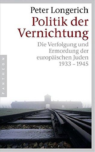 Politik der Vernichtung: Die Verfolgung und Ermordung der europäischen Juden 1933-1945