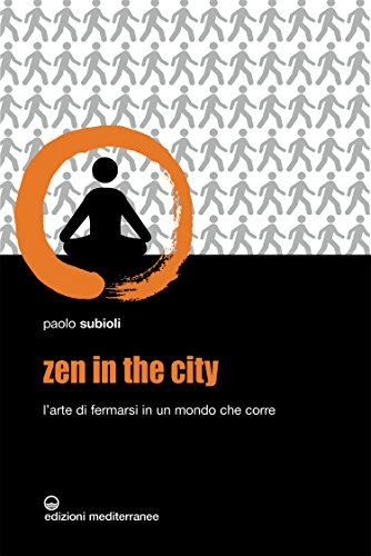 Zen in the city: L'arte di fermarsi in un mondo che corre