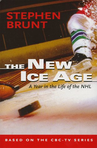 The New Ice Age: A Year in the Life of the Nhl por Stephen Brunt