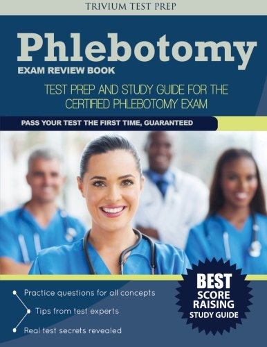 Phlebotomy Exam Review Book: Test Prep and Study Guide for the Certified Phlebotomy Exam (Trivium Test Prep)