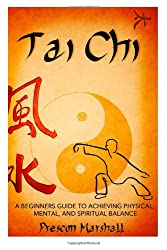 Tai Chi: A Beginners Guide to Achieving Physical, Mental, and Spiritual Balance (Master the Ancient Art of Tai Chi for Beginners)