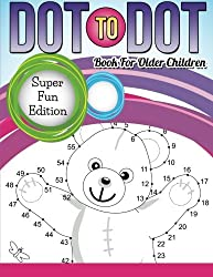 Dot To Dot Book For Older Children: Super Fun Edition