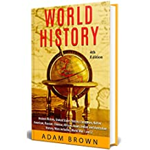 World History: Ancient History, United States History, European, Native American, Russian, Chinese, Asian, African, Indian and Australian History, Wars ... War 1 and 2 [4th Edition] (English Edition)