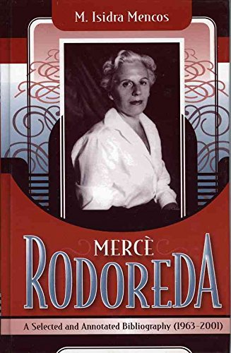 [Merce Rodoreda: A Selected and Annotated Bibliography (1963-2001)] (By: Maria Isidra Mencos) [published: May, 2004]