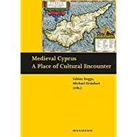 Medieval Cyprus: A Place of Cultural Encounter (Schriften des Instituts fur Interdisziplinare Zypern-Studien)