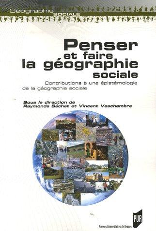 Epistemologie Des Sciences Sociales - Penser et faire la géographie sociale :