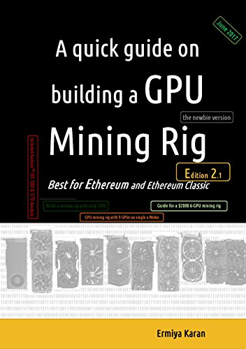 A quick guide on building a GPU Mining Rig (Second Edition): Best for Ethereum and Ethereum Classic platform (English Edition) por Ermiya Karan