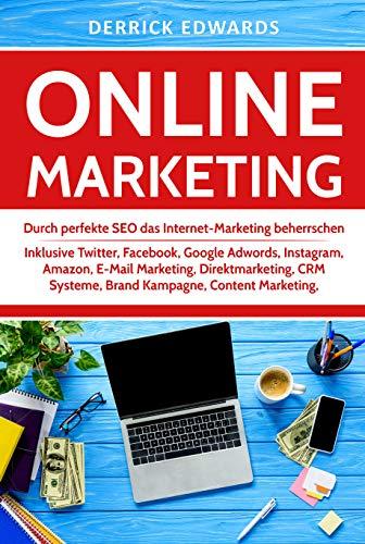 Online Marketing: Durch perfekte SEO das Internet-Marketing beherrschen - Inklusive Twitter, Facebook, Google Adwords, Instagram, Amazon, E-Mail Marketing, ... Systeme, Brand Kampagne (Contentmarketing)