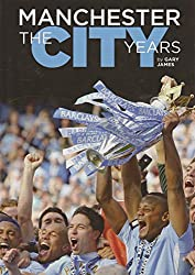 Manchester The City Years 1857-2012 (Text only edition): The Most Comprehensive History of Manchester City Football Club (English Edition)