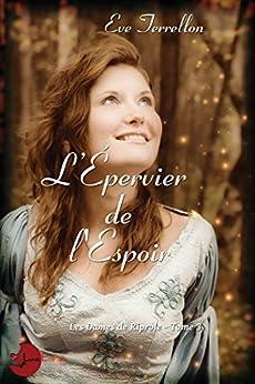 L'Épervier de l'Espoir - Les Dames de Riprole tome 3 par [Terrellon, Eve]