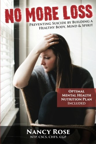 No More Loss: Preventing Suicide by Building a Healthy Body, Mind, and Spirit by Nancy L. Rose (2015-02-22)
