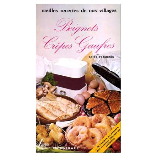 Vieilles recettes de nos villages. Beignets, gaufres, crêpes