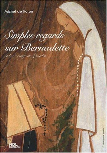 Simples regards sur Bernadette et le message de Lourdes