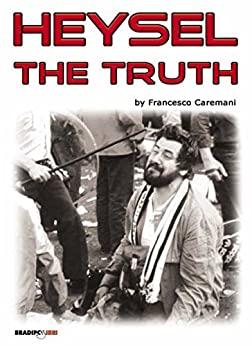 Heysel. The truth (English Edition) di [Caremani, Francesco]