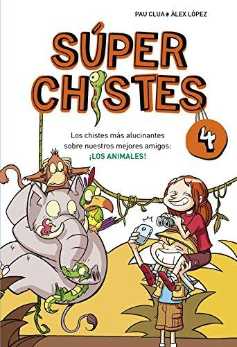 Los chistes más alucinantes sobre nuestros mejores amigos: ¡LOS ANIMALES! (Súper Chistes 4) (No ficción ilustrados) por Àlex López/Pau Clua Sarró
