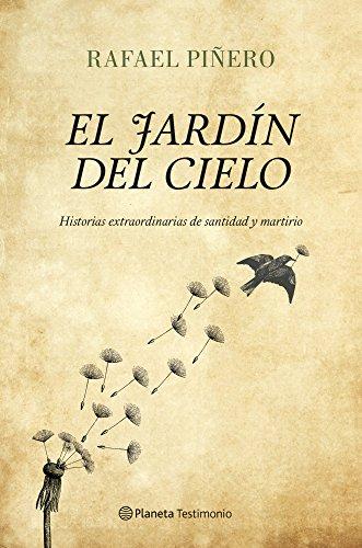 El jardín del cielo: Historias extraordinarias de santidad y martirio (Planeta Testimonio) por Rafael Piñero
