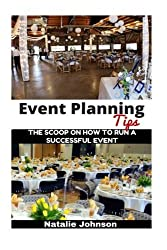 Event Planning Tips: The Straight Scoop On How To Run An Successful Event by Natalie Johnson (2015-11-14)