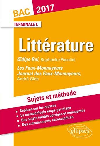 Littérature Oedipe Roi Sophocle/Pasolni Les Faux-Monnayeurs André Gide Bac 2017 Terminale L Sujets et Méthode