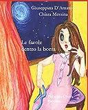 Le favole dentro la borsa: fiabe per Chiara.  (Raccolta 1982 - 1995) Versione Illustrata (Consolazione)