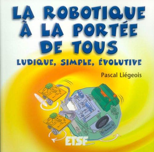 La robotique  la porte de tous : Ludique, simple, volutive