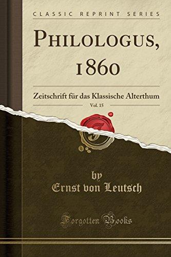 Philologus, 1860, Vol. 15: Zeitschrift für das Klassische Alterthum (Classic Reprint)
