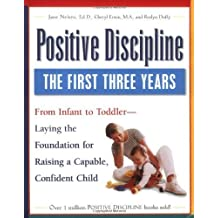 Positive Discipline: The First Three Years-Laying the Foundation for Raising a Capable, Confident Child by Jane Nelsen Ed.D. (1998-08-19)