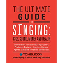 The Ultimate Guide to Singing: Gigs, Sound, Money and Health (English Edition)