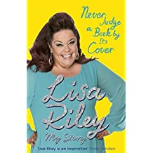Never Judge a Book by its Cover: The Autobiography by Lisa Riley (2015-02-26)