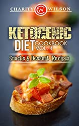KETOGENIC COOKBOOK: Ketogenic Diet: Cookbook Vol. 4 Snacks & Dessert Recipes (Ketogenic Recipes) (Health Wealth & Happiness 71) (English Edition)