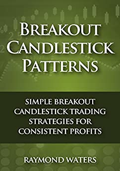 Breakout Candlestick Patterns: Simple Breakout Candlestick Trading Strategies for Consistent Profits (English Edition) di [Waters, Raymond]