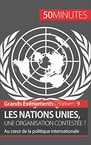 Les Nations unies, une organisation contestée ?: Au cœur de la politique internationale (Grands Événements t. 9)