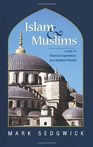 Islam & Muslims: A Guide to Diverse Experience in a Modern World 1st edition by Mark Sedgwick (2006) Paperback