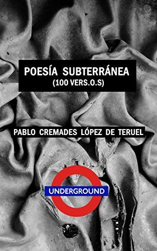 Poesía subterránea: 100 versos por Pablo Cremades López de Teruel