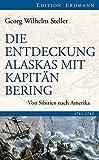 Die Entdeckung Alaskas mit Kapitän Bering: Von Sibirien nach Amerika 1741-1742 - Georg Wilhelm Steller