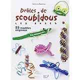 Drôles de scoubidous : Les bases, 55 modèles originaux