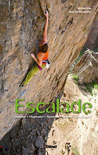 Escalade: Initiation, progression, technique, sécurité, entraînement par Nicolas Glée