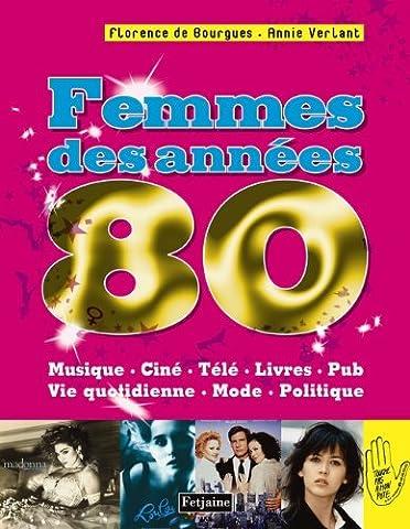 Femmes des années 80 : Musique, ciné, télé, livre, pub, vie quotidienne, mode, politique