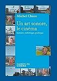 Un art sonore - Le cinéma : Histoire, ésthétique, poétique