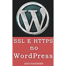SSL e HTTPS no WordPress: Guia passo-a-passo para SSL (Portuguese Edition)