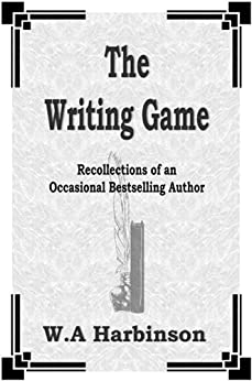 THE WRITING GAME: RECOLLECTIONS OF AN OCCASIONAL BESTSELLING AUTHOR by [Harbinson, W.A.]